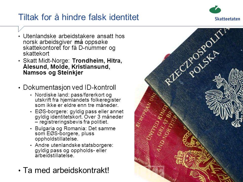 2 Tiltak for å hindre falsk identitet • Utenlandske arbeidstakere ansatt hos norsk arbeidsgiver må oppsøke skattekontoret for få D-nummer og skattekor
