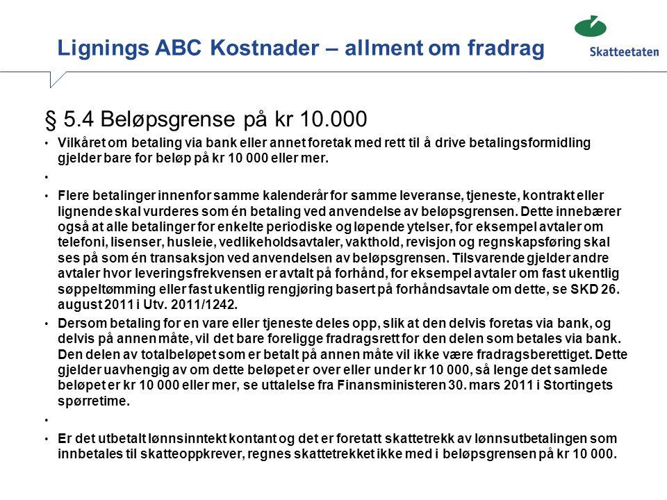 Lignings ABC Kostnader – allment om fradrag § 5.4 Beløpsgrense på kr 10.000 • Vilkåret om betaling via bank eller annet foretak med rett til å drive b