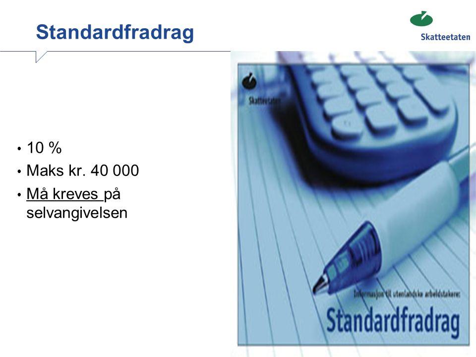 Standardfradrag • 10 % • Maks kr. 40 000 • Må kreves på selvangivelsen