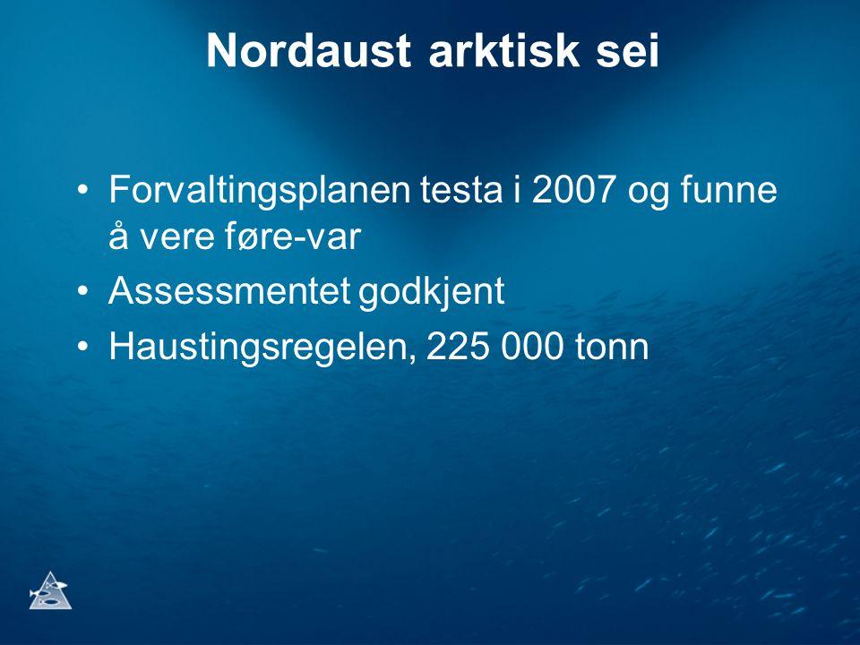 Nordaust arktisk sei •Forvaltingsplanen testa i 2007 og funne å vere føre-var •Assessmentet godkjent •Haustingsregelen, 225 000 tonn