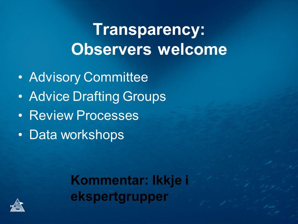 Transparency: Observers welcome •Advisory Committee •Advice Drafting Groups •Review Processes •Data workshops Kommentar: Ikkje i ekspertgrupper