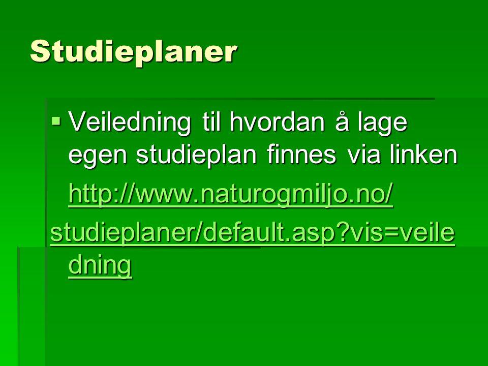 Studieplaner  Veiledning til hvordan å lage egen studieplan finnes via linken http://www.naturogmiljo.no/ studieplaner/default.asp vis=veile dning studieplaner/default.asp vis=veile dning