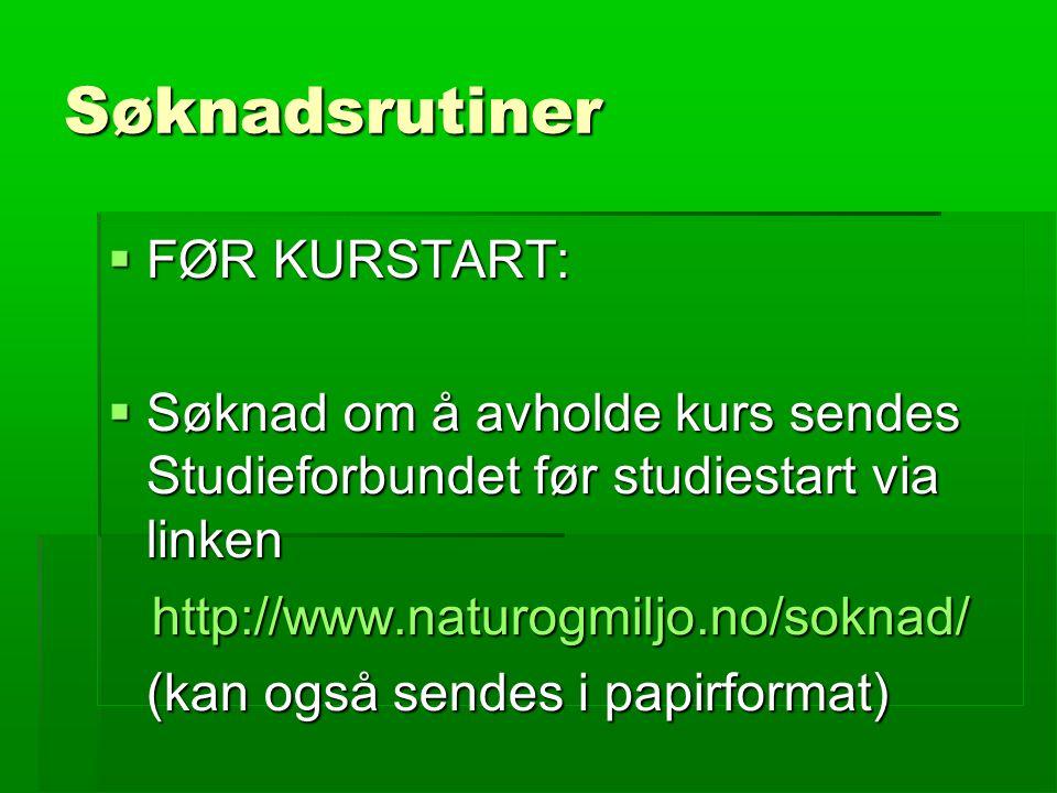 Søknadsrutiner  FØR KURSTART:  Søknad om å avholde kurs sendes Studieforbundet før studiestart via linken http://www.naturogmiljo.no/soknad/ http://www.naturogmiljo.no/soknad/ (kan også sendes i papirformat)
