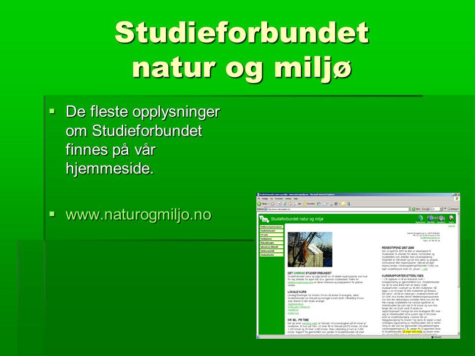 Studieforbundet natur og miljø  De fleste opplysninger om Studieforbundet finnes på vår hjemmeside.