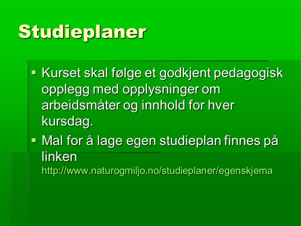 Studieplaner  Veiledning til hvordan å lage egen kursplan finnes via linken http://www.naturogmiljo.no/studieplaner/veiledn ing.asp