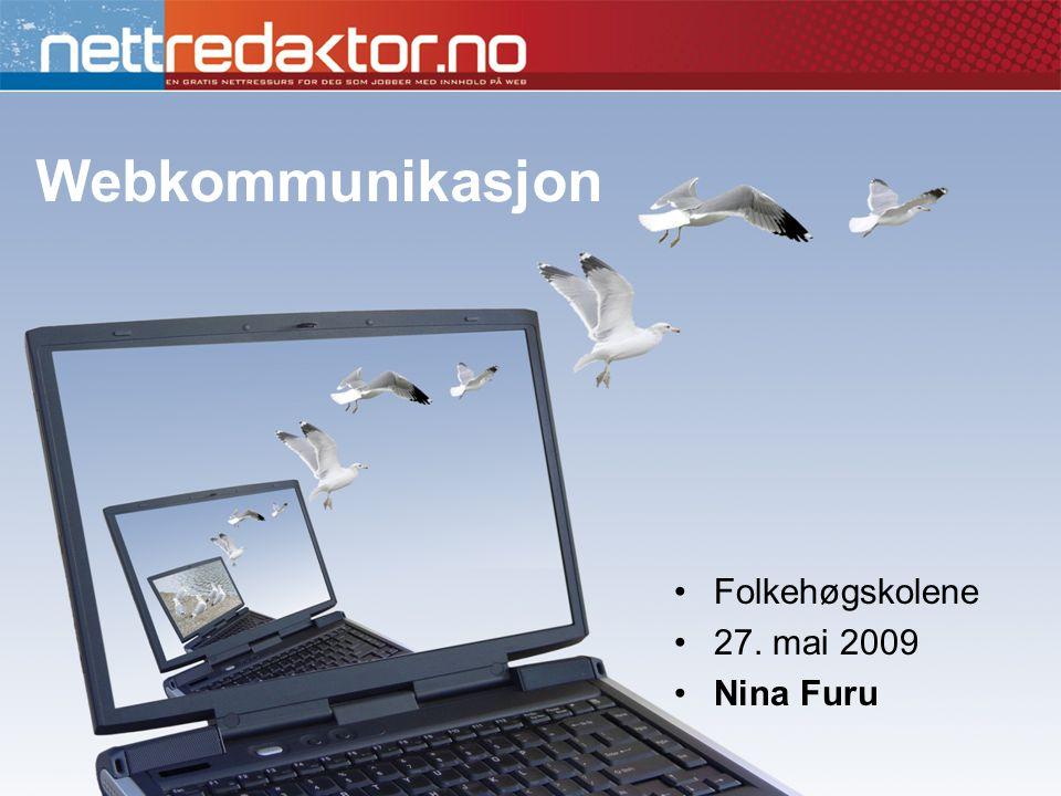 Nina Furu •Jobber med webkommunikasjon og webstrategi •Driver Nettredaktørskolen i Oslo •Styreleder i Webforum Norge •Styreleder i Webkvalitet AS •Kurs- og konsulentvirksomhet •www.nettredaktor.no •Mangeårig portalredaktør •Lærebokforfatter •Med mer