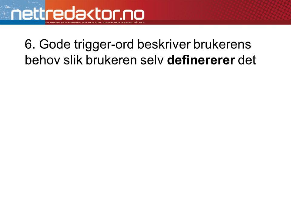 6. Gode trigger-ord beskriver brukerens behov slik brukeren selv definererer det