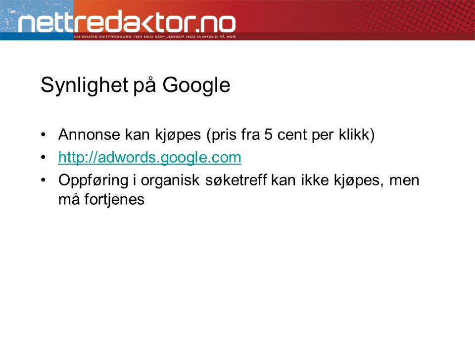 Synlighet på Google •Annonse kan kjøpes (pris fra 5 cent per klikk) •http://adwords.google.comhttp://adwords.google.com •Oppføring i organisk søketreff kan ikke kjøpes, men må fortjenes