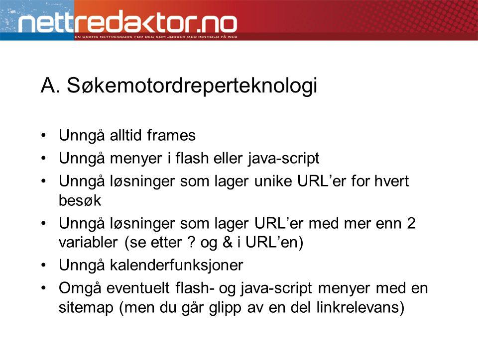 •Unngå alltid frames •Unngå menyer i flash eller java-script •Unngå løsninger som lager unike URL'er for hvert besøk •Unngå løsninger som lager URL'er med mer enn 2 variabler (se etter .
