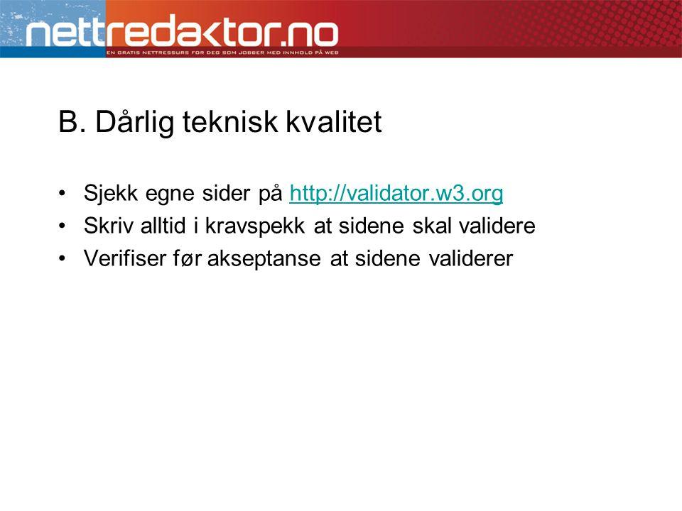 •Sjekk egne sider på http://validator.w3.orghttp://validator.w3.org •Skriv alltid i kravspekk at sidene skal validere •Verifiser før akseptanse at sidene validerer