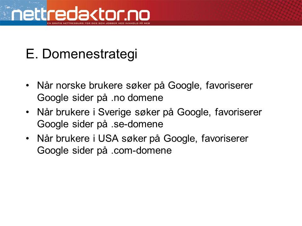 E. Domenestrategi •Når norske brukere søker på Google, favoriserer Google sider på.no domene •Når brukere i Sverige søker på Google, favoriserer Googl