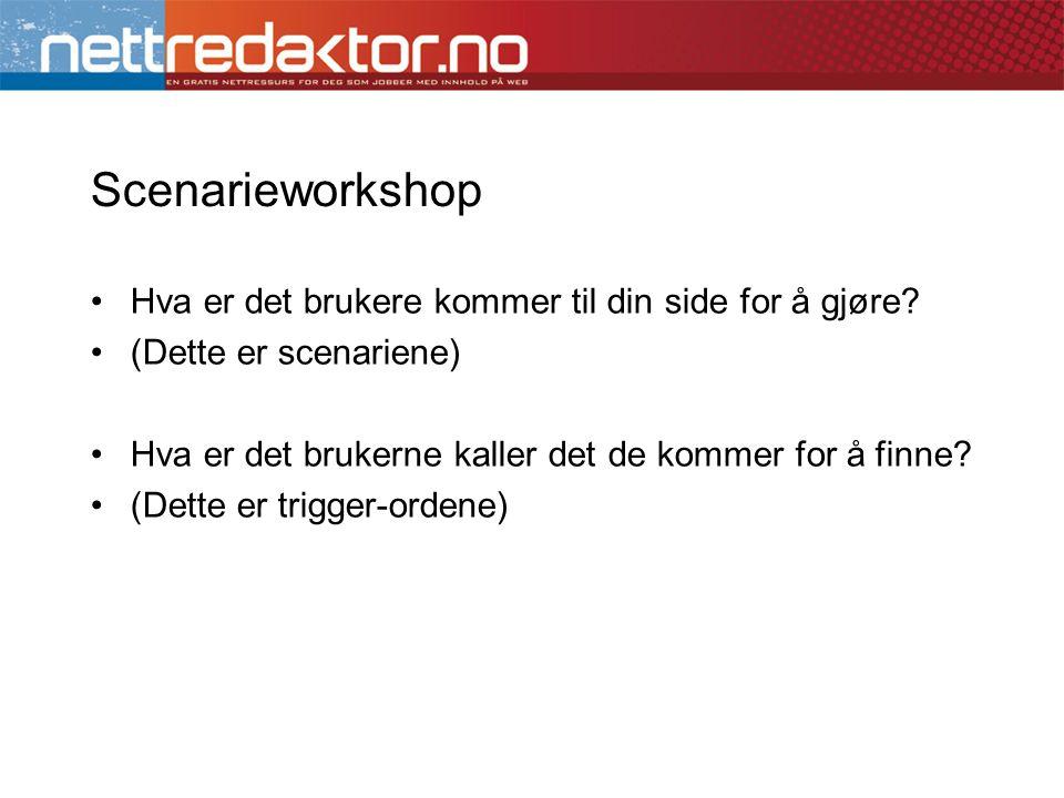 Scenarieworkshop •Hva er det brukere kommer til din side for å gjøre.