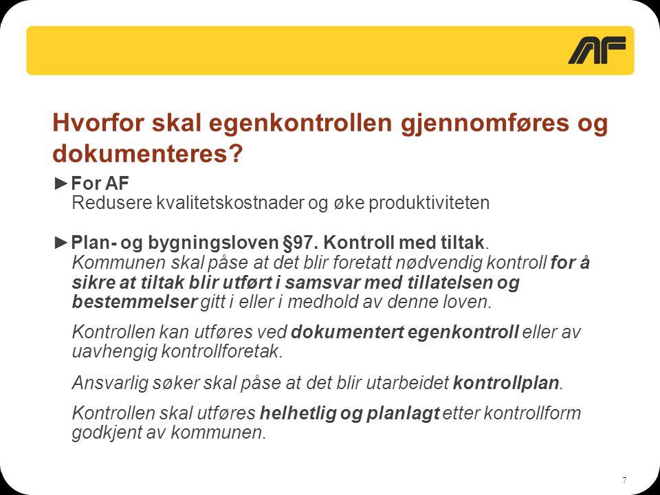 7 Hvorfor skal egenkontrollen gjennomføres og dokumenteres? ►For AF Redusere kvalitetskostnader og øke produktiviteten ►Plan- og bygningsloven §97. Ko