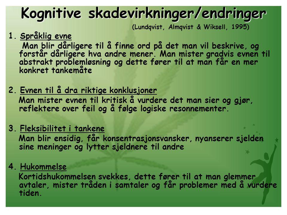 Kognitive skadevirkninger/endringer (Lundqvist, Almqvist & Wiksell, 1995) 1. Språklig evne Man blir dårligere til å finne ord på det man vil beskrive,