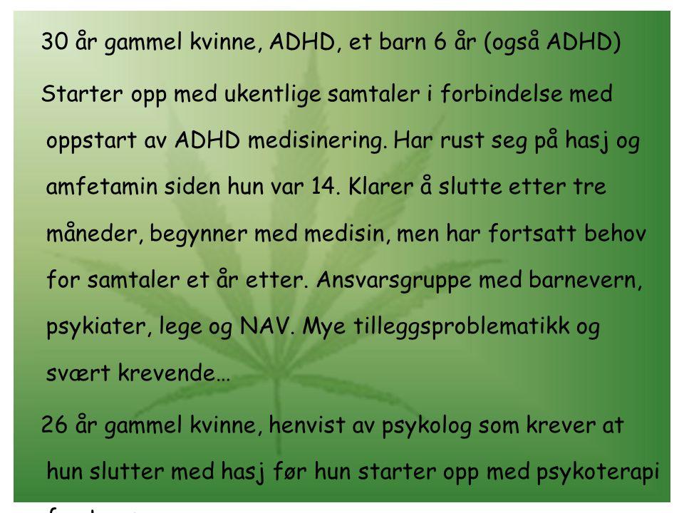 30 år gammel kvinne, ADHD, et barn 6 år (også ADHD) Starter opp med ukentlige samtaler i forbindelse med oppstart av ADHD medisinering. Har rust seg p