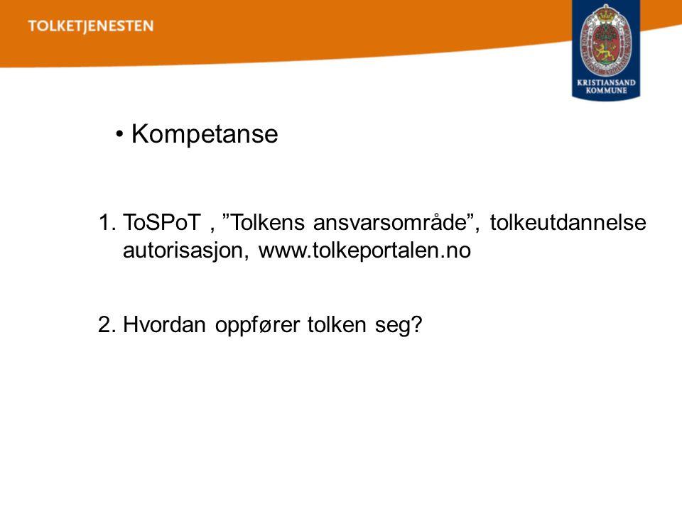 """• Kompetanse 1. ToSPoT, """"Tolkens ansvarsområde"""", tolkeutdannelse autorisasjon, www.tolkeportalen.no 2. Hvordan oppfører tolken seg?"""
