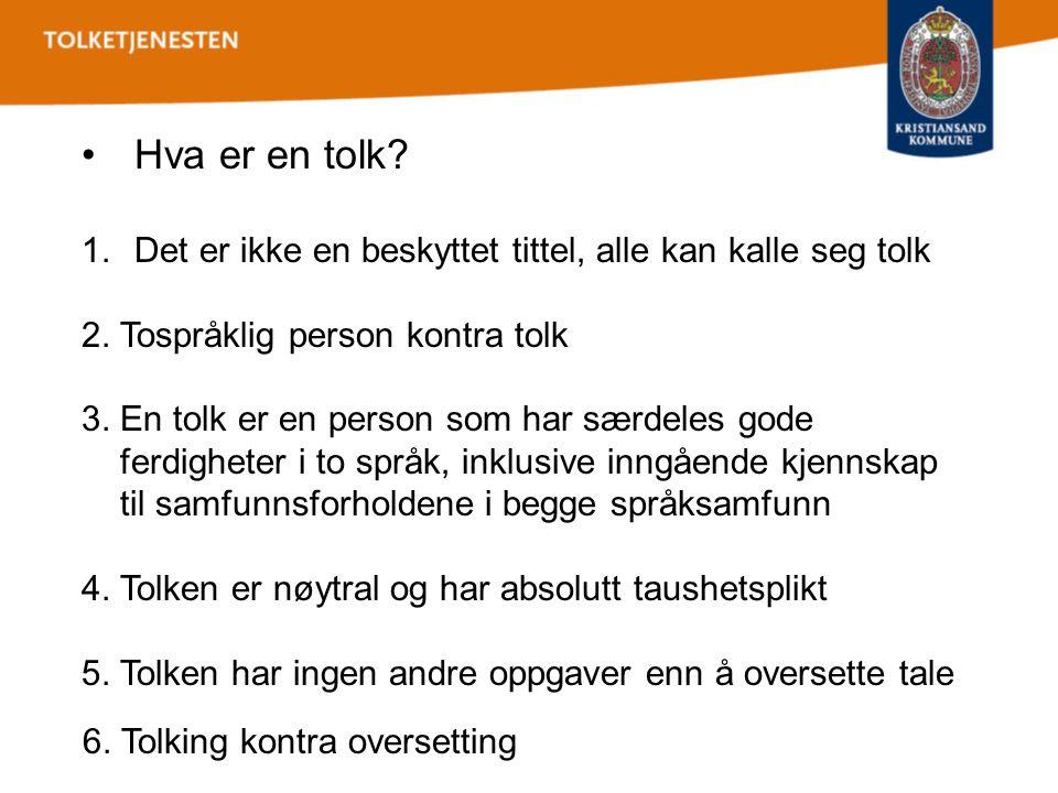 •Hva er en tolk? 1.Det er ikke en beskyttet tittel, alle kan kalle seg tolk 2. Tospråklig person kontra tolk 3. En tolk er en person som har særdeles