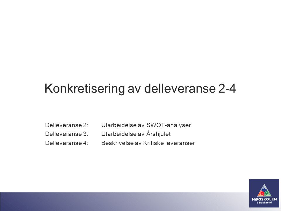 Konkretisering av delleveranse 2-4 Delleveranse 2:Utarbeidelse av SWOT-analyser Delleveranse 3:Utarbeidelse av Årshjulet Delleveranse 4:Beskrivelse av