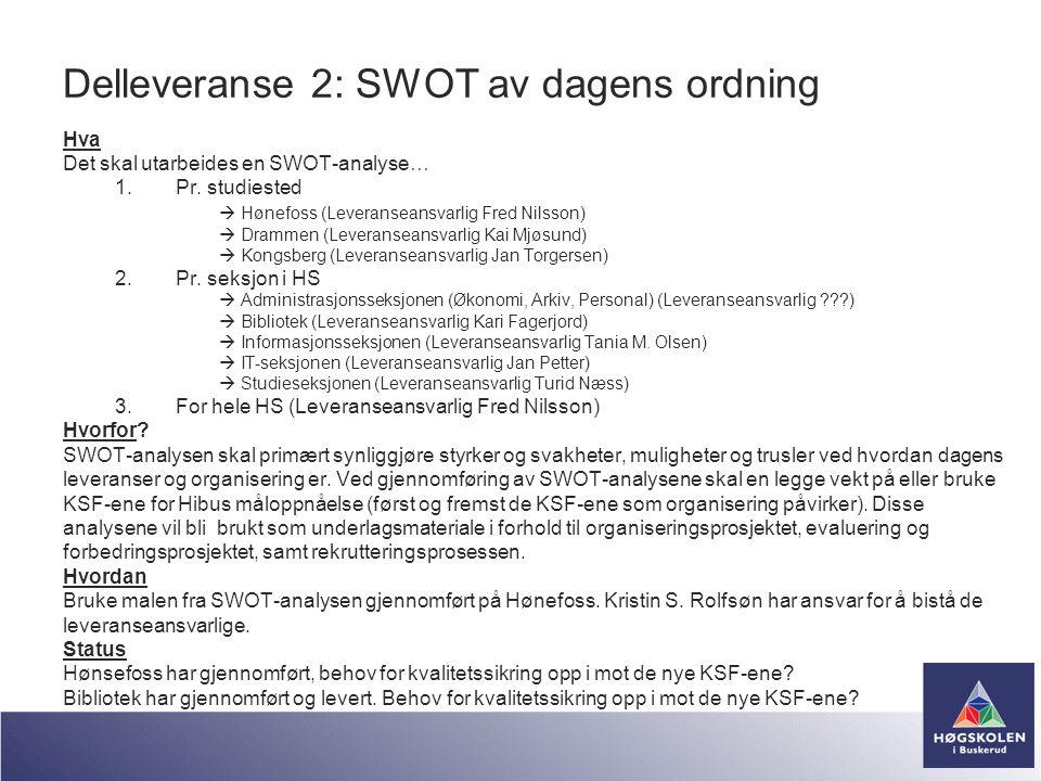 Delleveranse 2: SWOT av dagens ordning Hva Det skal utarbeides en SWOT-analyse… 1.Pr. studiested  Hønefoss (Leveranseansvarlig Fred Nilsson)  Dramme