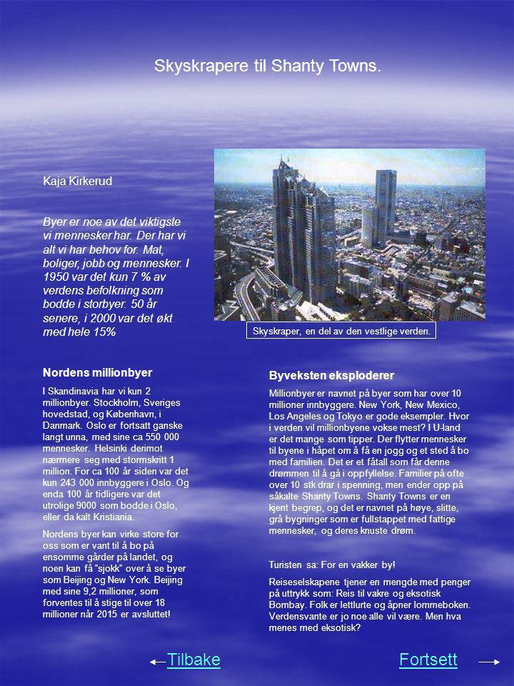 Skyskrapere til Shanty Towns. Kaja Kirkerud Byer er noe av det viktigste vi mennesker har. Der har vi alt vi har behov for. Mat, boliger, jobb og menn