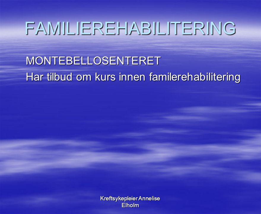Kreftsykepleier Annelise Elholm FAMILIEREHABILITERING MONTEBELLOSENTERET Har tilbud om kurs innen familerehabilitering