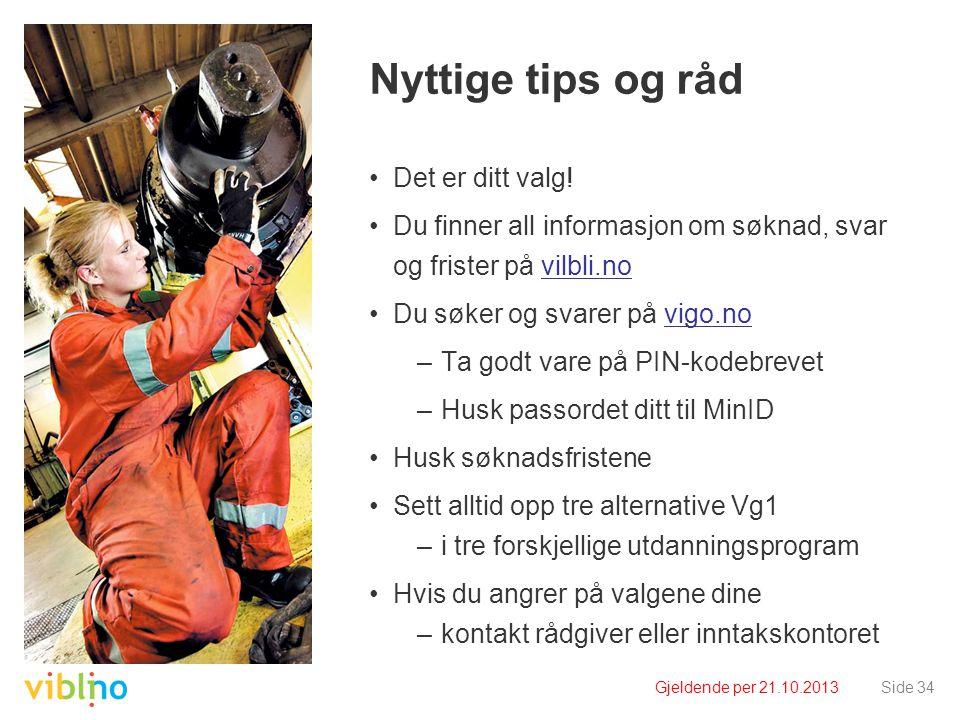 Gjeldende per 21.10.2013Side 34 Nyttige tips og råd •Det er ditt valg.