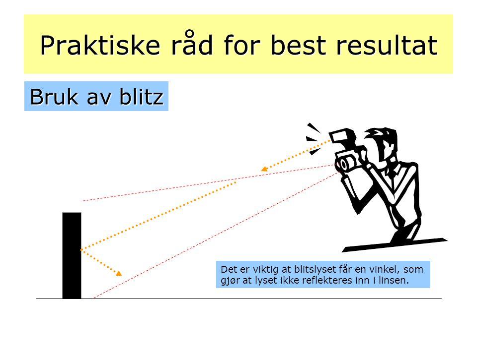 Praktiske råd for best resultat Bruk av blitz Det er viktig at blitslyset får en vinkel, som gjør at lyset ikke reflekteres inn i linsen.