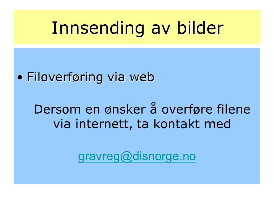 Innsending av bilder •Filoverføring via web Dersom en ønsker å overføre filene via internett, ta kontakt med gravreg@disnorge.no