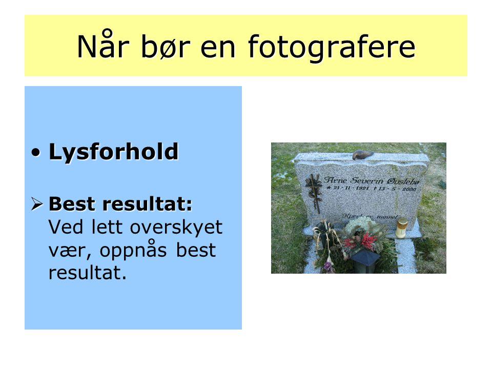 Når bør en fotografere •Lysforhold  Best resultat:  Best resultat: Ved lett overskyet vær, oppnås best resultat.