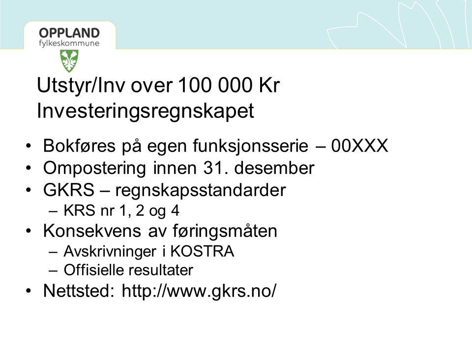 Utstyr/Inv over 100 000 Kr Investeringsregnskapet •Bokføres på egen funksjonsserie – 00XXX •Ompostering innen 31.