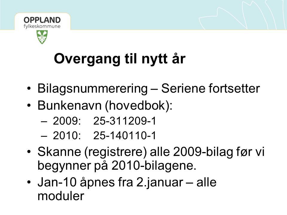 Overgang til nytt år •Bilagsnummerering – Seriene fortsetter •Bunkenavn (hovedbok): – 2009: 25-311209-1 – 2010: 25-140110-1 •Skanne (registrere) alle 2009-bilag før vi begynner på 2010-bilagene.