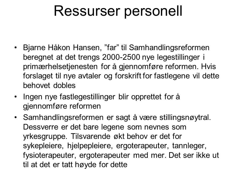 """Ressurser personell •Bjarne Håkon Hansen, """"far"""" til Samhandlingsreformen beregnet at det trengs 2000-2500 nye legestillinger i primærhelsetjenesten fo"""