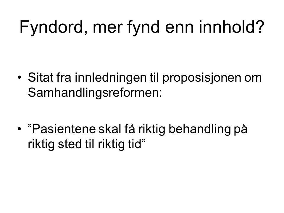 """Fyndord, mer fynd enn innhold? •Sitat fra innledningen til proposisjonen om Samhandlingsreformen: •""""Pasientene skal få riktig behandling på riktig ste"""