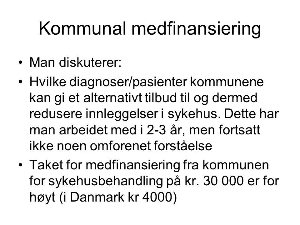 Kommunal medfinansiering •Man diskuterer: •Hvilke diagnoser/pasienter kommunene kan gi et alternativt tilbud til og dermed redusere innleggelser i syk