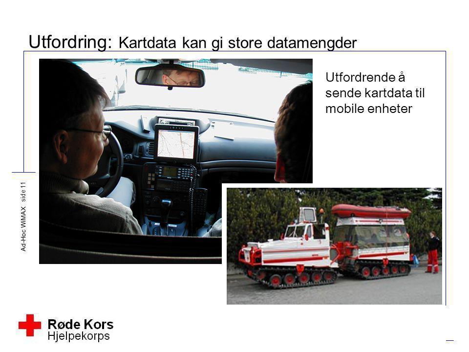 Ad-Hoc WiMAX side 11 Utfordring: Kartdata kan gi store datamengder Utfordrende å sende kartdata til mobile enheter