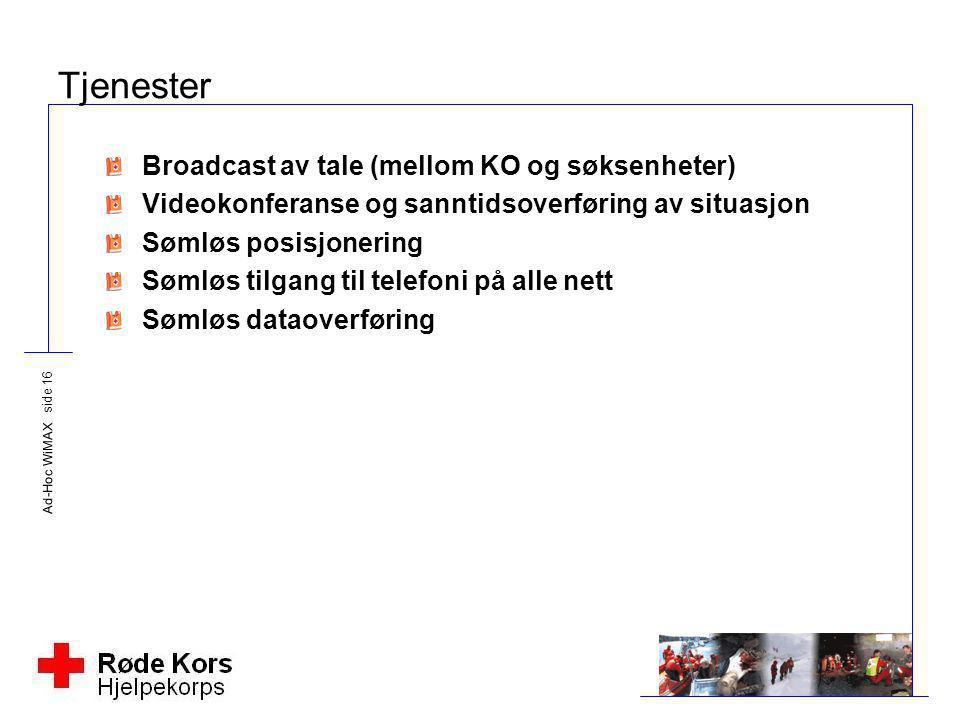 Ad-Hoc WiMAX side 16 Tjenester Broadcast av tale (mellom KO og søksenheter) Videokonferanse og sanntidsoverføring av situasjon Sømløs posisjonering Sø
