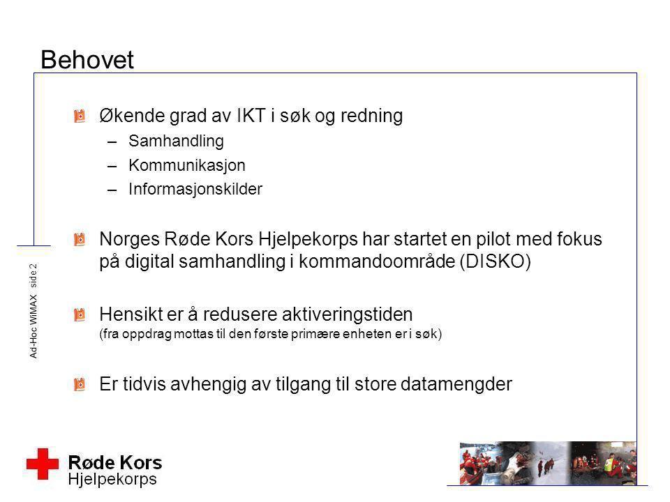 Ad-Hoc WiMAX side 2 Behovet Økende grad av IKT i søk og redning –Samhandling –Kommunikasjon –Informasjonskilder Norges Røde Kors Hjelpekorps har start