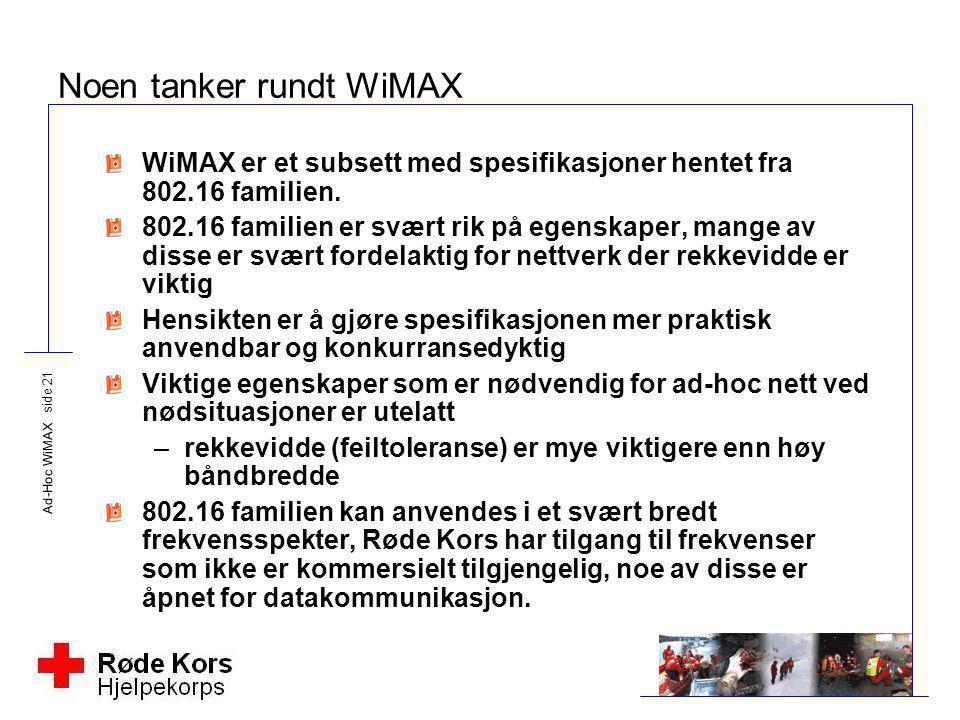 Ad-Hoc WiMAX side 21 Noen tanker rundt WiMAX WiMAX er et subsett med spesifikasjoner hentet fra 802.16 familien. 802.16 familien er svært rik på egens