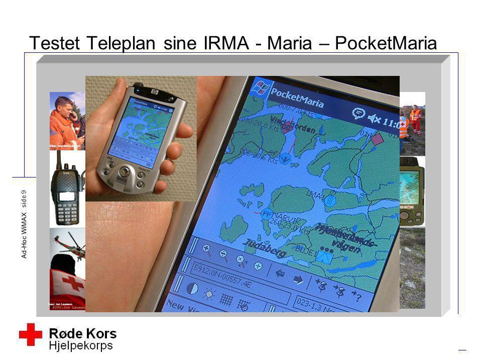 Ad-Hoc WiMAX side 9 Kilde: http://www.dsb.no/ Foto: Jon Laumann Kilde: http://home.c2i.net/brkh/#Brønnøysund Testet Teleplan sine IRMA - Maria – Pocke