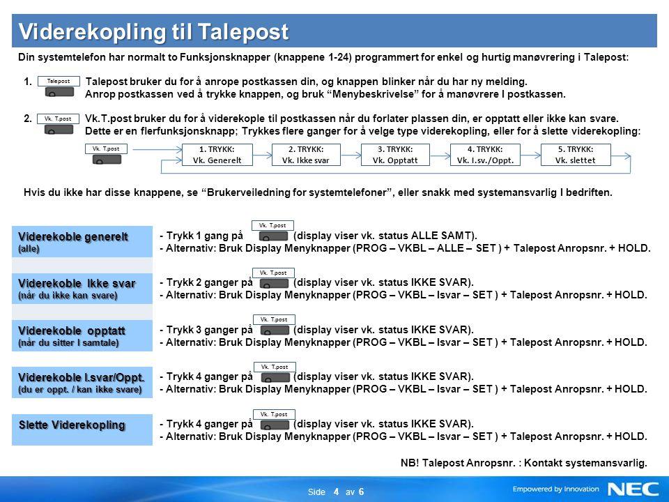 Side 4 av 6 Viderekopling til Talepost Din systemtelefon har normalt to Funksjonsknapper (knappene 1-24) programmert for enkel og hurtig manøvrering i Talepost: 1.