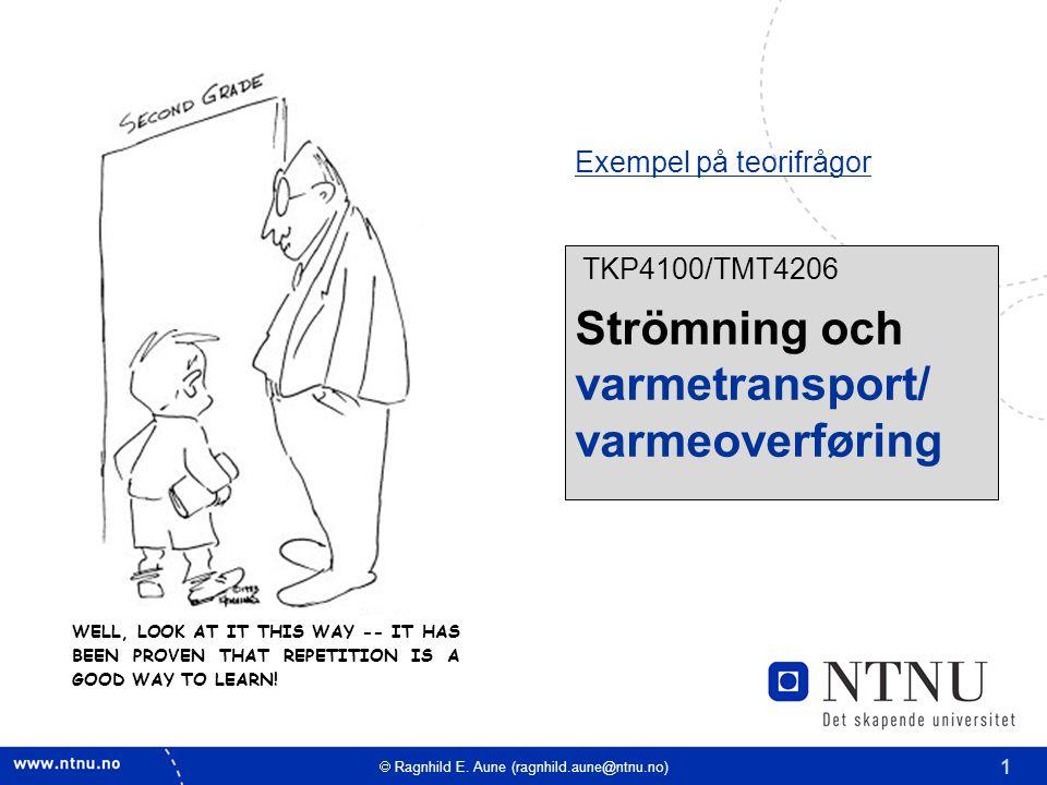 1 TKP4100/TMT4206 Strömning och varmetransport/ varmeoverføring  Ragnhild E. Aune (ragnhild.aune@ntnu.no) WELL, LOOK AT IT THIS WAY -- IT HAS BEEN PR