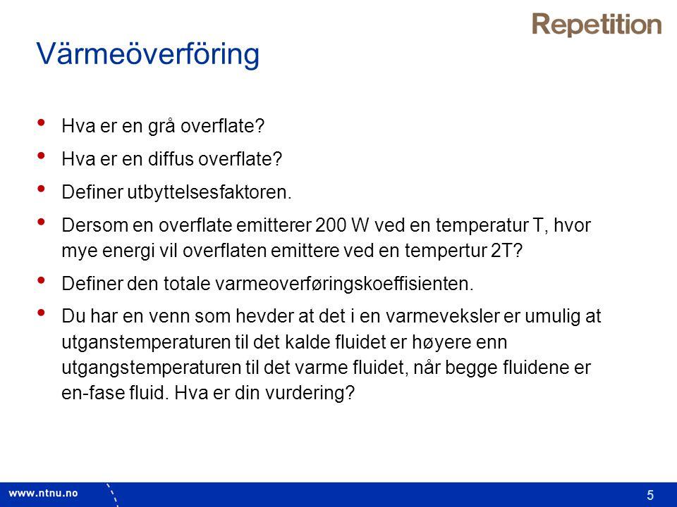5 Värmeöverföring • Hva er en grå overflate? • Hva er en diffus overflate? • Definer utbyttelsesfaktoren. • Dersom en overflate emitterer 200 W ved en