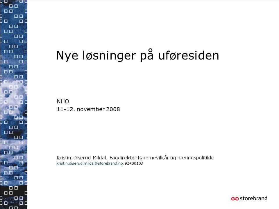 Nye løsninger på uføresiden NHO 11-12. november 2008 Kristin Diserud Mildal, Fagdirektør Rammevilkår og næringspolitikk kristin.diserud.mildal@storebr