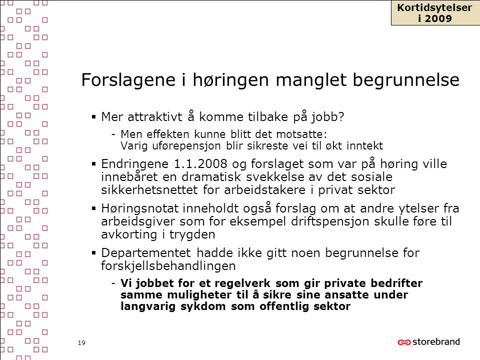 19 Forslagene i høringen manglet begrunnelse  Mer attraktivt å komme tilbake på jobb? -Men effekten kunne blitt det motsatte: Varig uførepensjon blir