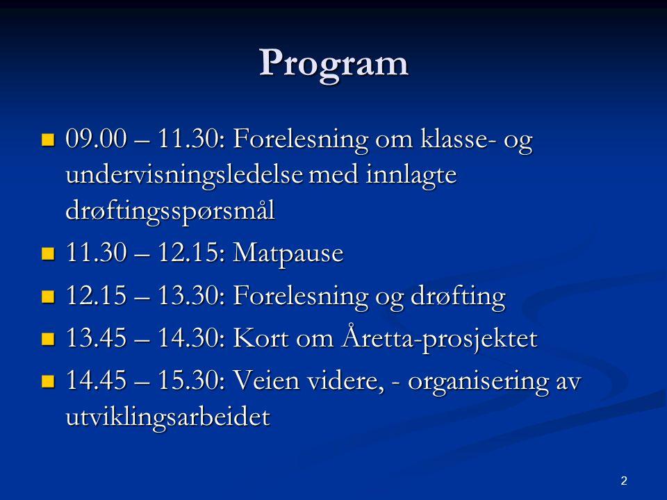 2 Program  09.00 – 11.30: Forelesning om klasse- og undervisningsledelse med innlagte drøftingsspørsmål  11.30 – 12.15: Matpause  12.15 – 13.30: Fo