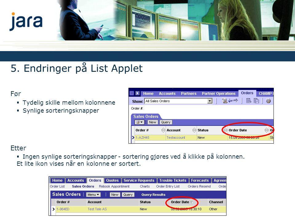 5. Endringer på List Applet Før  Tydelig skille mellom kolonnene  Synlige sorteringsknapper Etter  Ingen synlige sorteringsknapper - sortering gjør