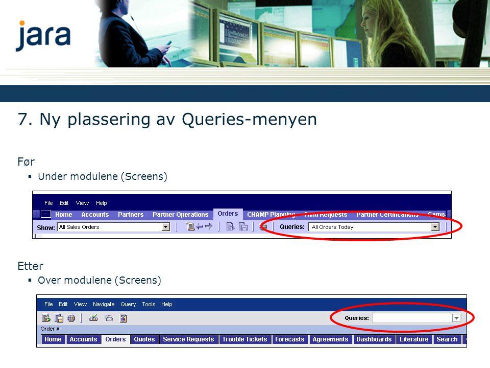 7. Ny plassering av Queries-menyen Før  Under modulene (Screens) Etter  Over modulene (Screens)