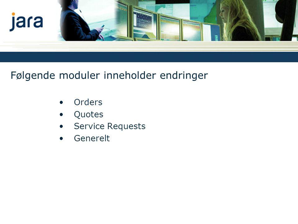 Følgende moduler inneholder endringer •Orders •Quotes •Service Requests •Generelt
