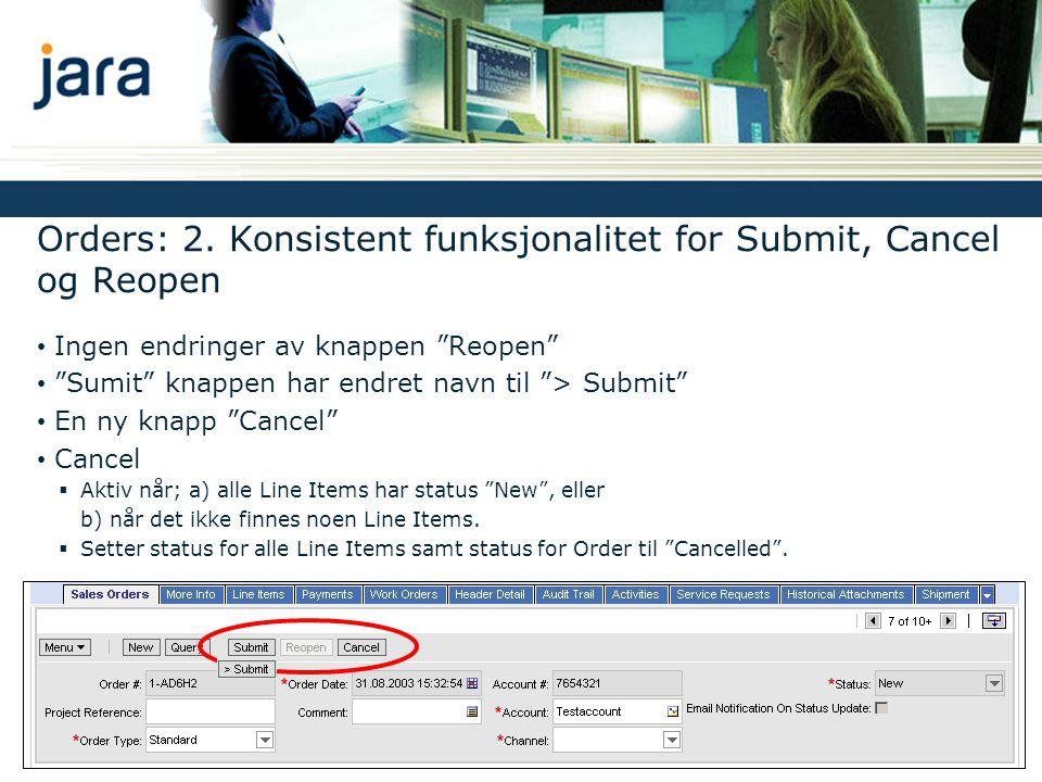 """Orders: 2. Konsistent funksjonalitet for Submit, Cancel og Reopen • Ingen endringer av knappen """"Reopen"""" • """"Sumit"""" knappen har endret navn til """"> Submi"""