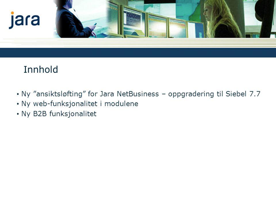 """Innhold • Ny """"ansiktsløfting"""" for Jara NetBusiness – oppgradering til Siebel 7.7 • Ny web-funksjonalitet i modulene • Ny B2B funksjonalitet"""